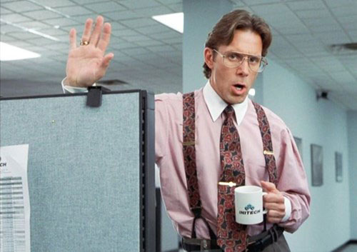 Bill Lumbergh from Office Space talking and holding a coffee mug